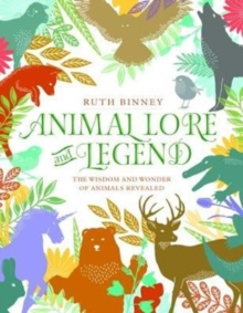 Animal Lore and Legend : The Wisdom and Wonder of Animals Revealed, Hardback Book