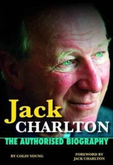Jack Charlton : The Authorised Biography, Paperback Book