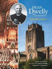 Dean Dwelly of Liverpool : Liturgical Genius, Paperback Book
