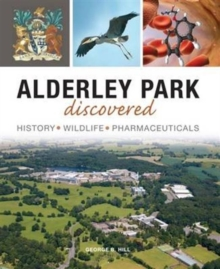 Alderley Park Discovered : History, Wildlife, Pharmaceuticals, Paperback Book