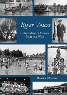 River Voices : Extraordinary Stories from the Wye, Paperback / softback Book