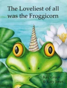 The Loveliest of All Was the Froggicorn, Paperback Book
