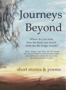 Journeys Beyond : Short Stories & Poems, Paperback Book