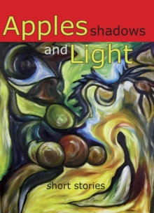 Apples, Shadows and Light : Short Stories, Paperback Book