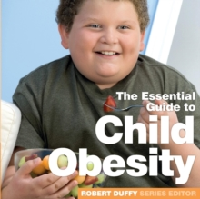 Child Obesity : The Essential Guide, Paperback / softback Book