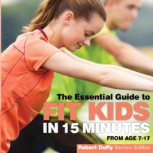Fit Kids in 15 Minutes : The Essential Guide, Paperback / softback Book