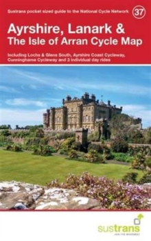 Ayrshire, Lanark & the Isle of Arran Cycle Map 37 : Including Lochs and Glens South, Ayshire Coast Cycleway, Cunninghame Cycleway, and 3 Individual Day Rides, Paperback Book