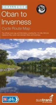 Oban to Inverness Cycle Route Map : The Official Route Map and Information Covering the 115 Mile Caledonia Way Cycle Route Between Oban to Inverness, Sheet map, folded Book
