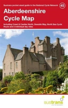 Aberdeenshire Cycle Map 45 : Including Coast & Castles North, Deeside Way, North Sea Cycle Route and 2 Individual Day Rides, Paperback Book