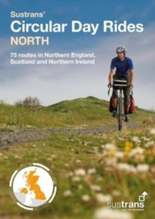 Sustrans' Circular Day Rides North : 75 rides in Northern England, Scotland and Northern Ireland, Paperback Book