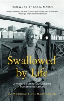 Swallowed by Life : One Woman's Miraculous Healing from Terminal Cancer, Paperback Book
