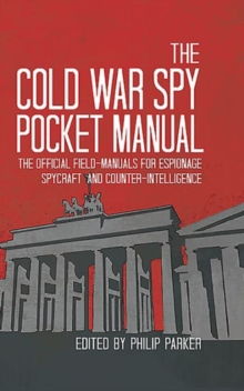 The Cold War Spy Pocket-Manual : The Official Field-Manuals for Espionage, Spycraft and Counter-Intelligence, Hardback Book