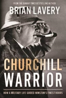 Churchill: Warrior : How a Military Life Guided Winston's Finest Hours, Hardback Book