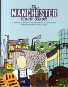 The Manchester Cook Book : A Celebration of the Amazing Food & Drink on Our Doorstep, Paperback Book