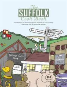 The Suffolk Cook Book : A Celebration of the Amazing Food & Drink on Our Doorstep, Paperback Book