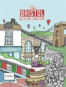 The Bristol Cook Book : A Celebration of the Amazing Food and Drink on Our Doorstep, Paperback Book