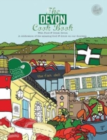 The Devon Cook book : A celebration of the amazing food & drink on our doorstep., Paperback Book