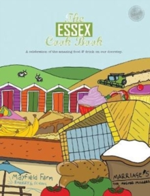 The Essex Cook Book : A celebration of the amazing food and drink on our doorstep, Paperback / softback Book