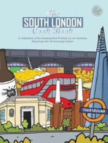 The South London Cook Book : A celebration of the amazing food & drink on our doorstep, Paperback / softback Book
