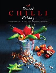 Sweet Chilli Friday : Simple vegetarian recipes from our kitchen to yours, Paperback / softback Book