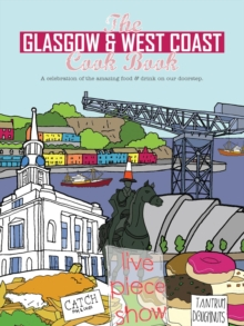 The Glasgow and West Coast Cook Book : A celebration of the amazing food and drink on our doorstep., Paperback / softback Book