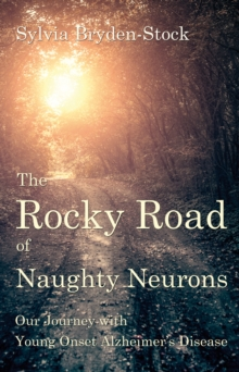 The Rocky Road of Naughty Neurons : Our Journey with Young Onset Alzheimer's Disease, Paperback Book