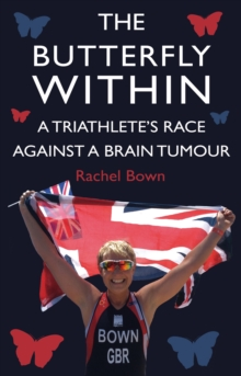 The Butterfly Within: A Triathlete's Race Against a Brain Tumour, Paperback Book