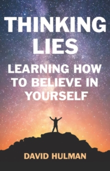 Thinking Lies : Learning How to Believe in Yourself, Paperback Book