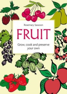 Fruit: Grow, Cook and Preserve Your Own, Paperback Book