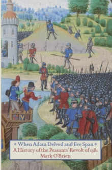 When Adam Delved And Eve Span : A History of the Peasants' Revolt, Paperback / softback Book