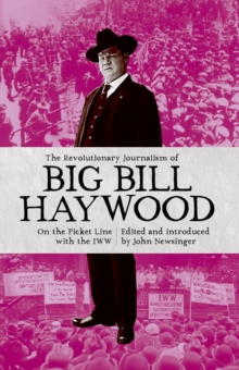 The Revolutionary Journalism of Big Bill Haywood : On the Picket Line with the Iww, Paperback Book
