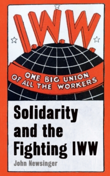 One Big Union Of All The Workers : Solidarity and the Fighting IWW, EPUB eBook