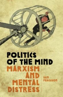 Politics Of The Mind : Marxism and Mental Distress, Paperback Book