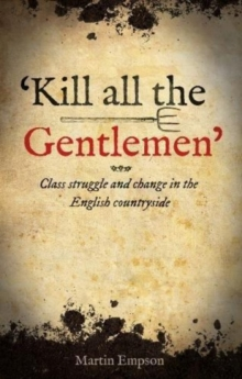 'kill All The Gentlemen' : Class struggle and change in the English countryside, Paperback Book