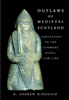 Outlaws of Medieval Scotland : Challenges to the Canmore Kings 1058 - 1266, Paperback Book