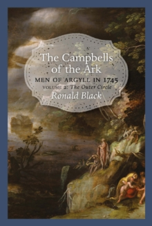 The Campbells of the Ark : Men of Argyll in 1745 - Volume 2, Paperback / softback Book