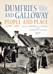 Dumfries and Galloway : People and Place, c.1700-1914, Hardback Book