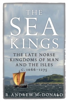 The Sea Kings : The Late Norse Kingdoms of Man and the Isles c.1066-1275, Hardback Book
