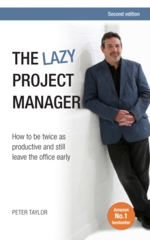 The Lazy Project Manager : How to be twice as productive and still leave the office early, EPUB eBook