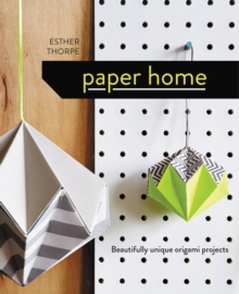 Paper Home : Beautifully Unique Origami Projects, Hardback Book