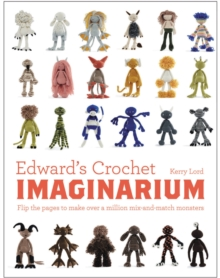 Edward's Crochet Imaginarium : Flip the Pages to Make Over a Million Mix-and-Match Monsters, Hardback Book