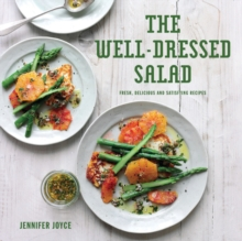 The Well-Dressed Salad : Fresh, delicious and satisfying recipes, Hardback Book