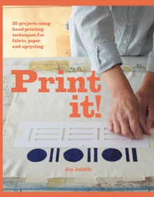 Print it! : 25 projects using hand-printing techniques for fabric, paper and upcycling, Paperback / softback Book