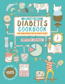 Type 1 and Type 2 Diabetes Cookbook : Low Carb Recipes for the Whole Family, Paperback Book