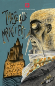 These Our Monsters : The English Heritage Collection of New Stories inspired by Myth & Legend, Hardback Book
