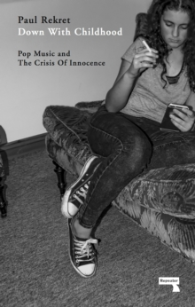 Down With Childhood: Pop Music and the Crisis of Innocence, Paperback Book
