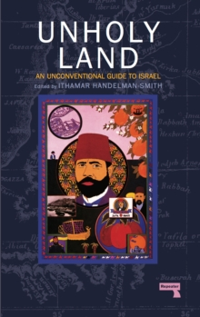 The Unholy Land : An Unconventional Guide to Israel, Paperback Book