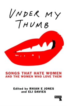 Under My Thumb: Songs that hate women and the women who love them, Paperback / softback Book