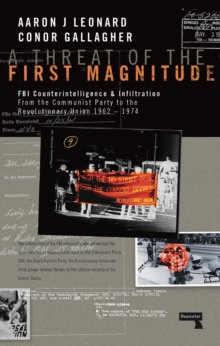 A Threat of the First Magnitude : FBI Counterintelligence & Infiltration From the Communist Party to the Revolutionary Union - 1962-1974, Paperback Book