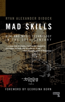Mad Skills : MIDI and Music Technology in the XXth Century, Paperback Book